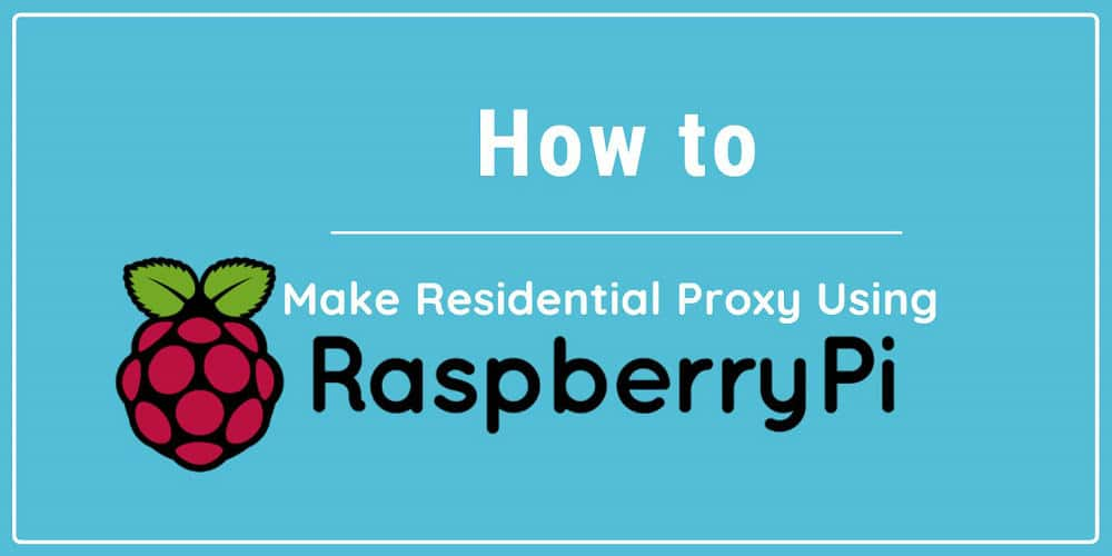 How to Make Residential Proxy Using a Raspberry PI