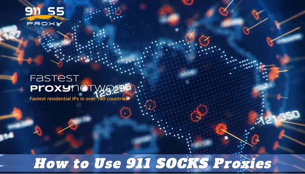 Guide for the Use of 911 SOCKS Proxies